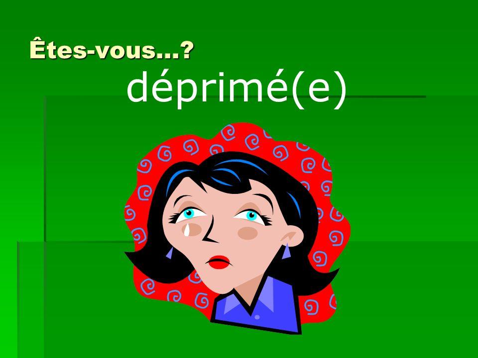 Êtes-vous… déprimé(e)