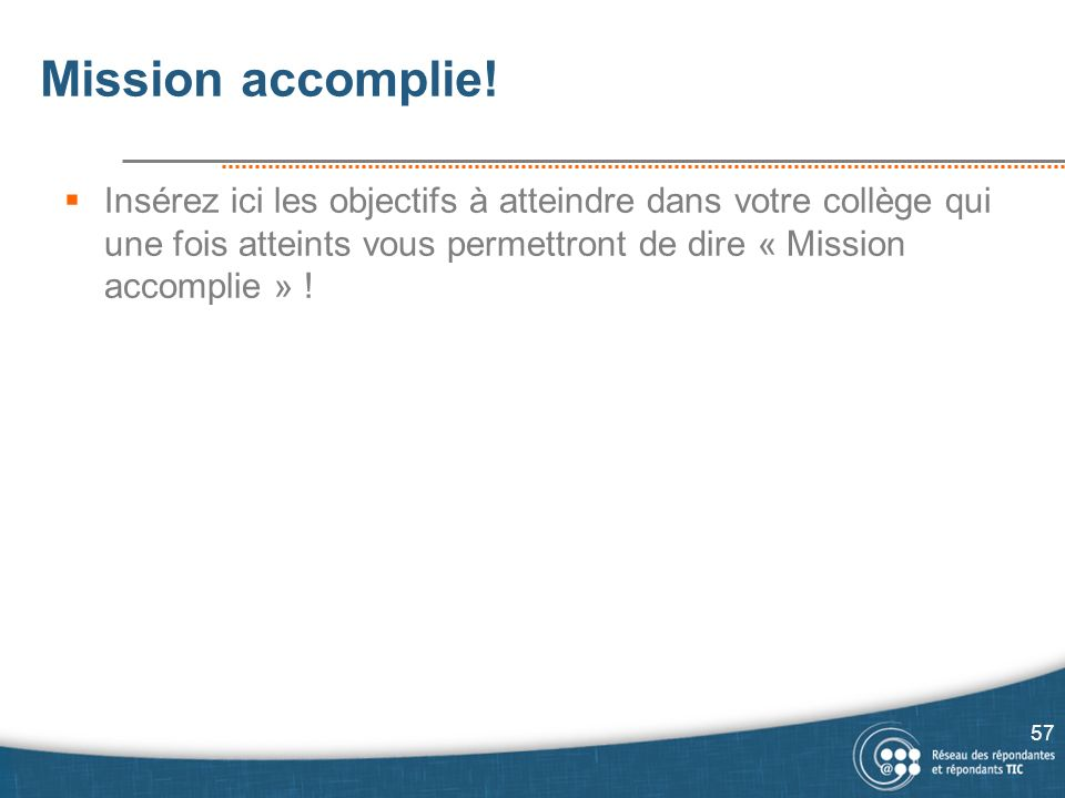 Mission accomplie! Insérez ici les objectifs à atteindre dans votre collège qui une fois atteints vous permettront de dire « Mission accomplie » !