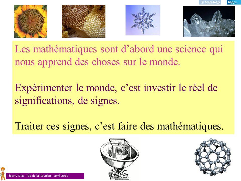 Les mathématiques sont d'abord une science qui nous apprend des choses sur le monde.