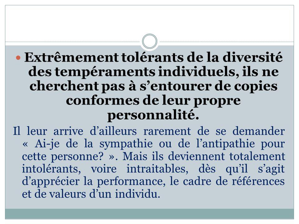 Extrêmement tolérants de la diversité des tempéraments individuels, ils ne cherchent pas à s'entourer de copies conformes de leur propre personnalité.