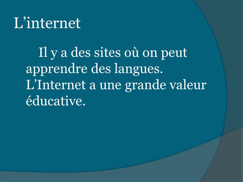 L'internet Il y a des sites où on peut apprendre des langues.