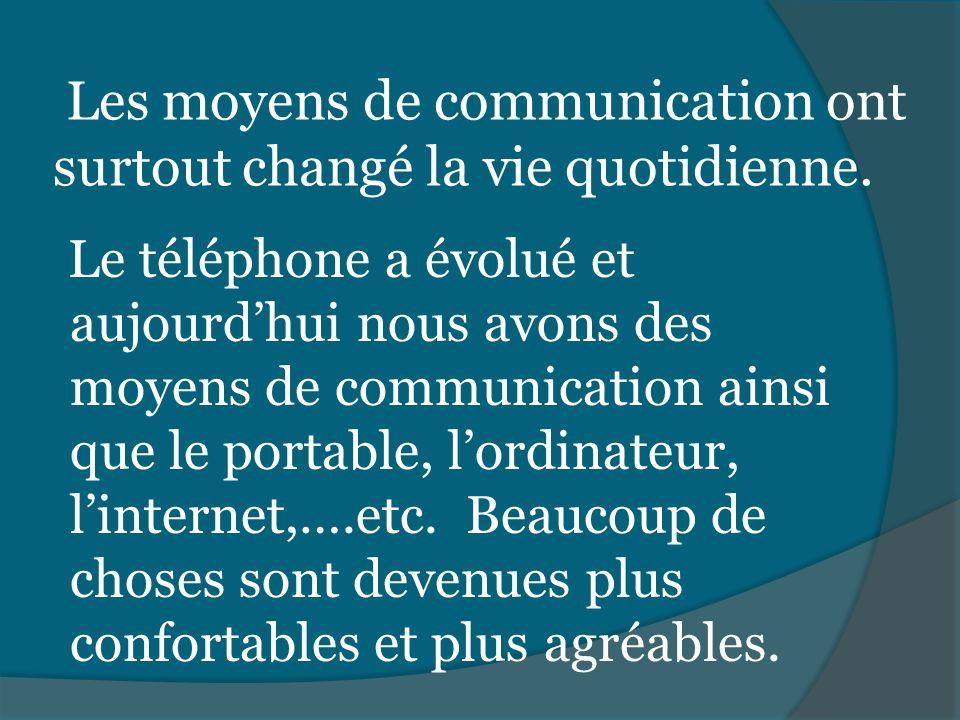 Les moyens de communication ont surtout changé la vie quotidienne.