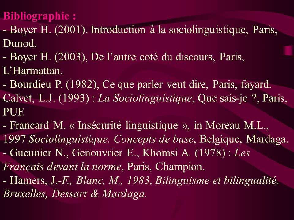 Bibliographie : - Boyer H. (2001). Introduction à la sociolinguistique, Paris, Dunod.