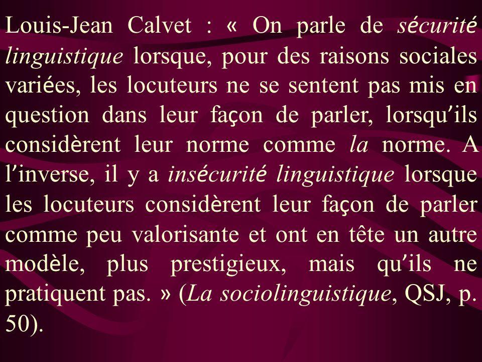 Louis-Jean Calvet : « On parle de sécurité linguistique lorsque, pour des raisons sociales variées, les locuteurs ne se sentent pas mis en question dans leur façon de parler, lorsqu'ils considèrent leur norme comme la norme.