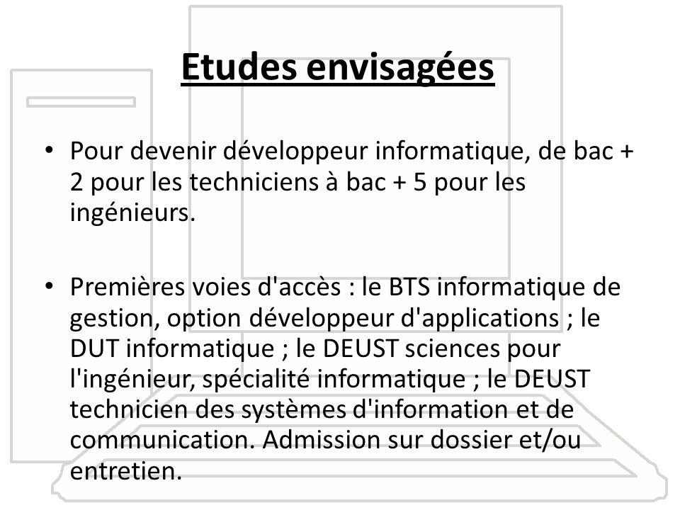 Etudes envisagées Pour devenir développeur informatique, de bac + 2 pour les techniciens à bac + 5 pour les ingénieurs.