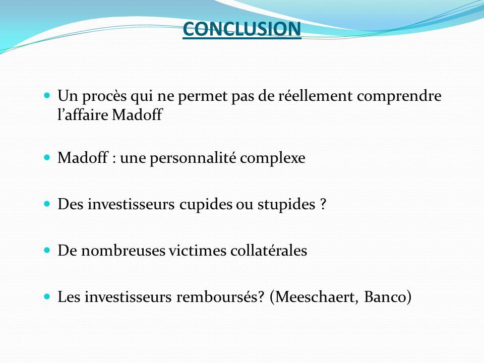 CONCLUSION Un procès qui ne permet pas de réellement comprendre l'affaire Madoff. Madoff : une personnalité complexe.