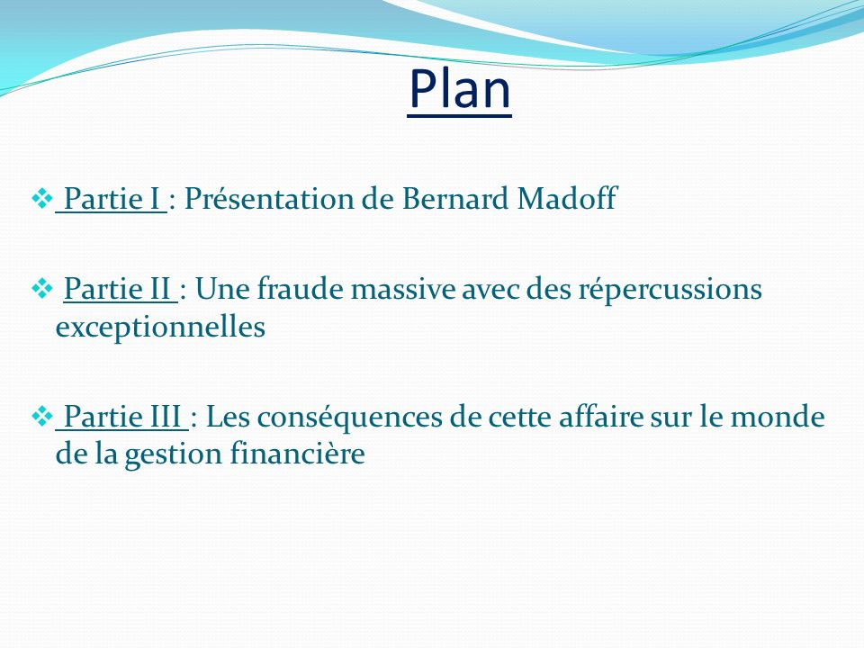 Plan Partie I : Présentation de Bernard Madoff
