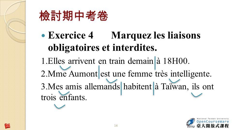 檢討期中考卷 Exercice 4 Marquez les liaisons obligatoires et interdites.