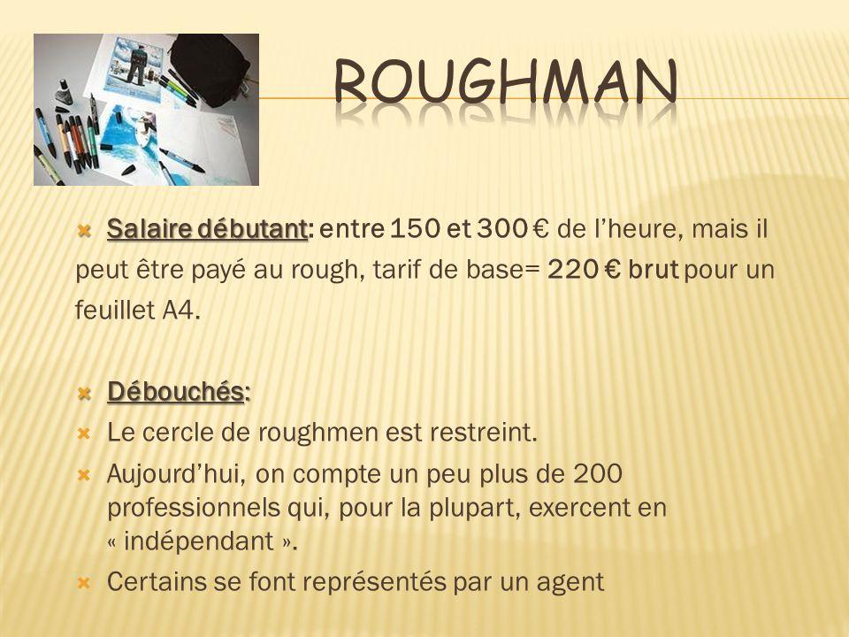 Roughman Salaire débutant: entre 150 et 300 € de l'heure, mais il