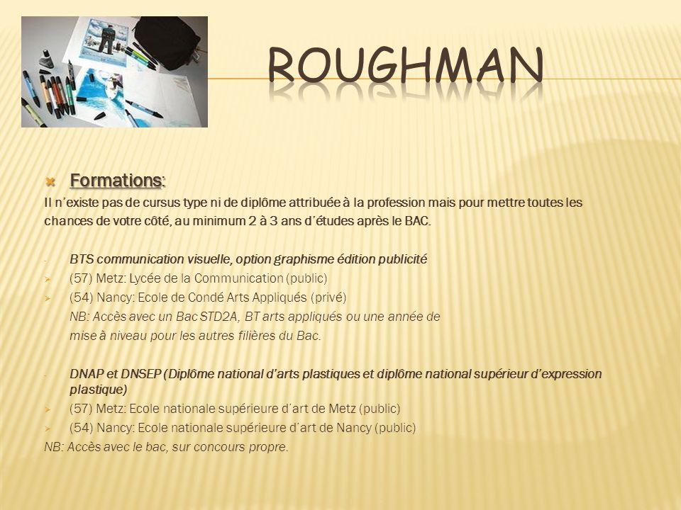 Roughman Formations: Il n'existe pas de cursus type ni de diplôme attribuée à la profession mais pour mettre toutes les.