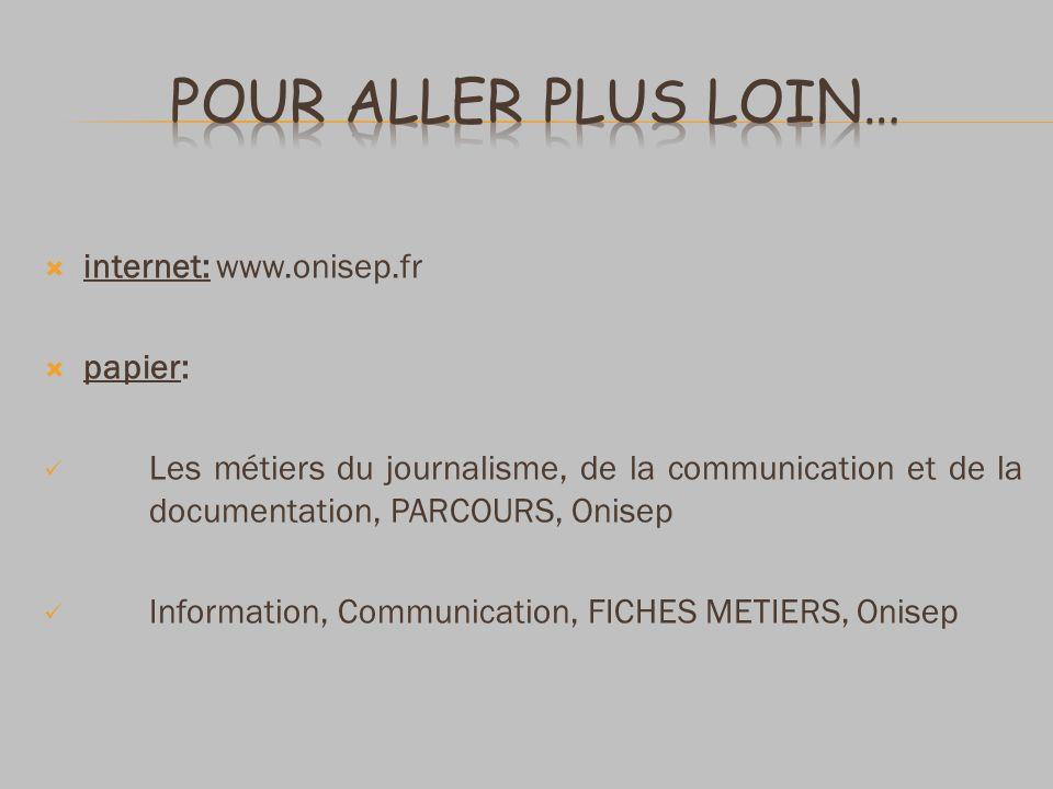 Pour aller plus loin… internet: www.onisep.fr papier: