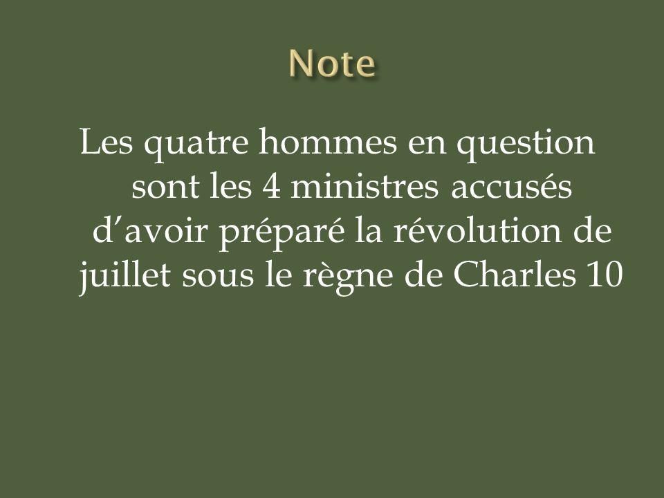 Note Les quatre hommes en question sont les 4 ministres accusés d'avoir préparé la révolution de juillet sous le règne de Charles 10.