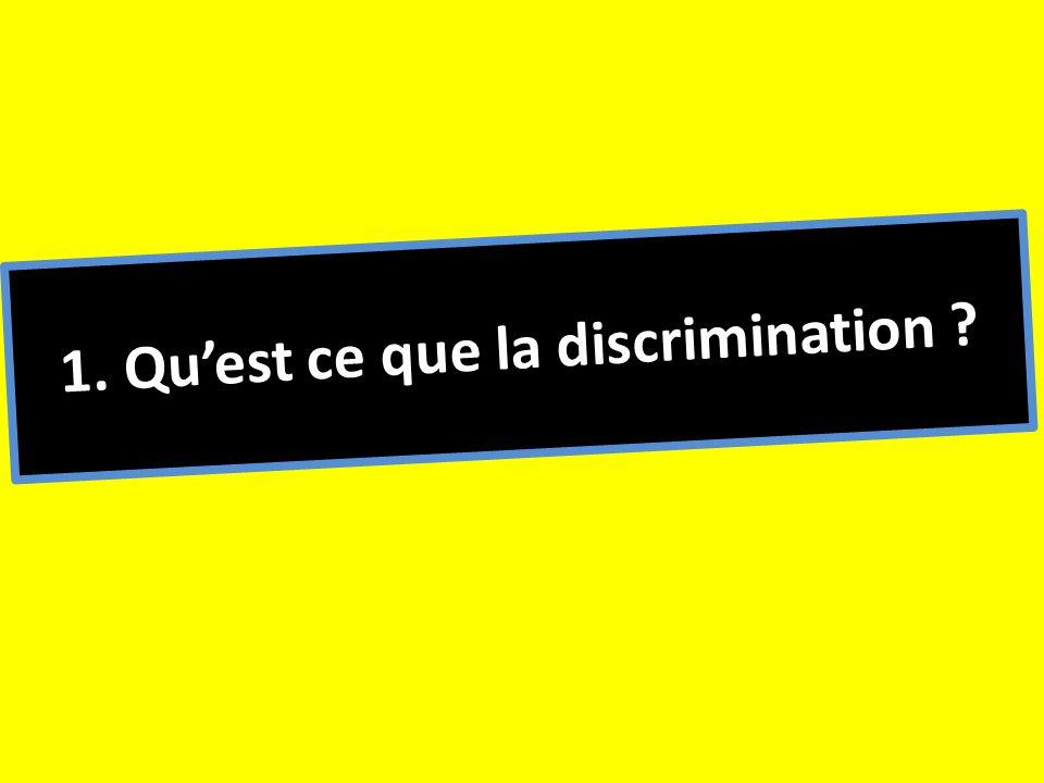 1. Qu'est ce que la discrimination