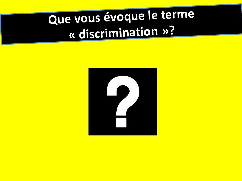 Que vous évoque le terme « discrimination »