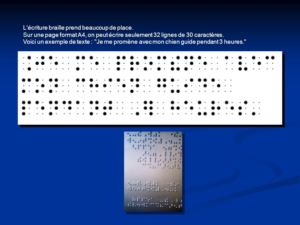 L écriture braille prend beaucoup de place.