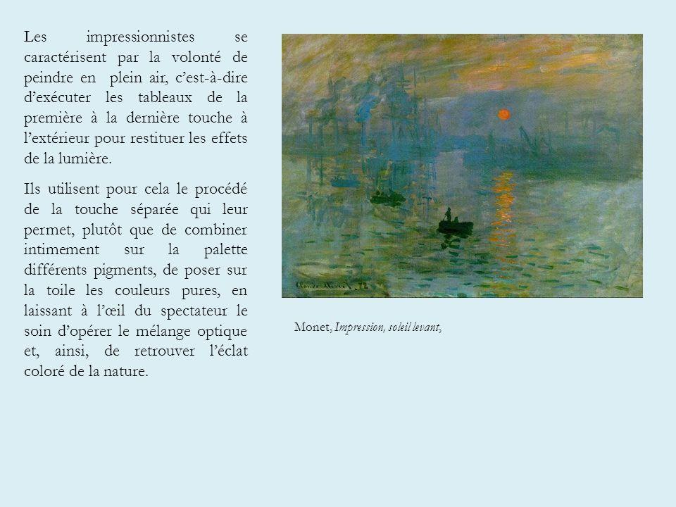 Les impressionnistes se caractérisent par la volonté de peindre en plein air, c'est-à-dire d'exécuter les tableaux de la première à la dernière touche à l'extérieur pour restituer les effets de la lumière.