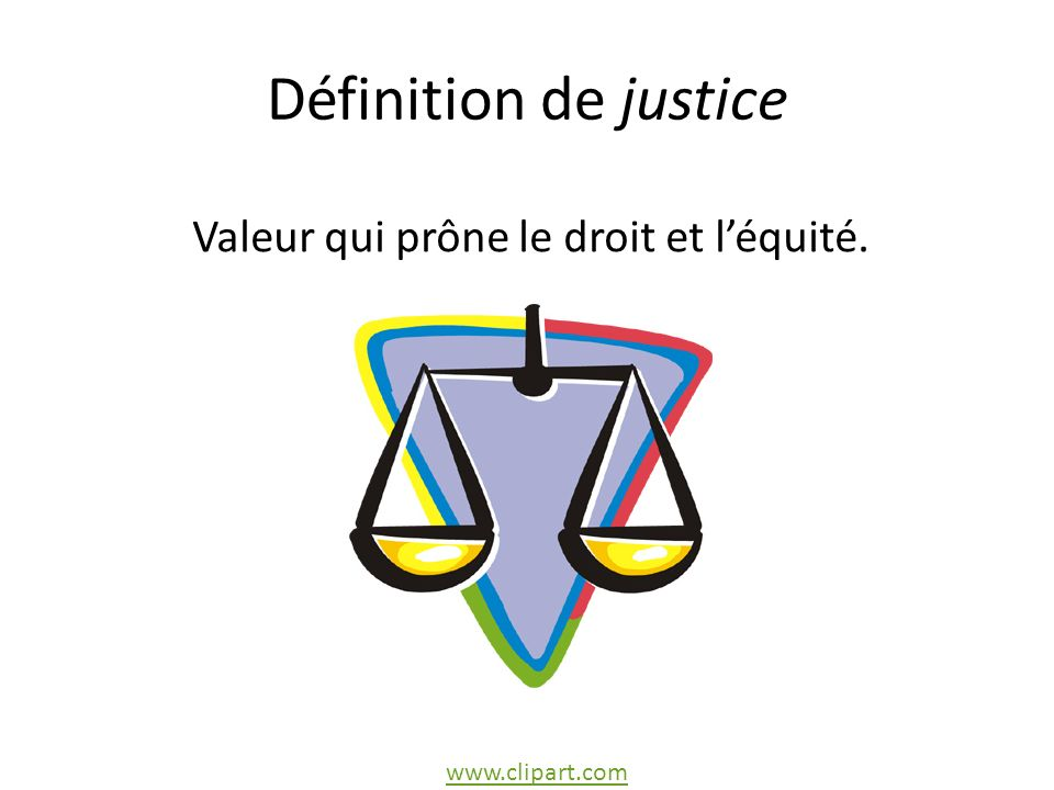 Valeur qui prône le droit et l'équité.
