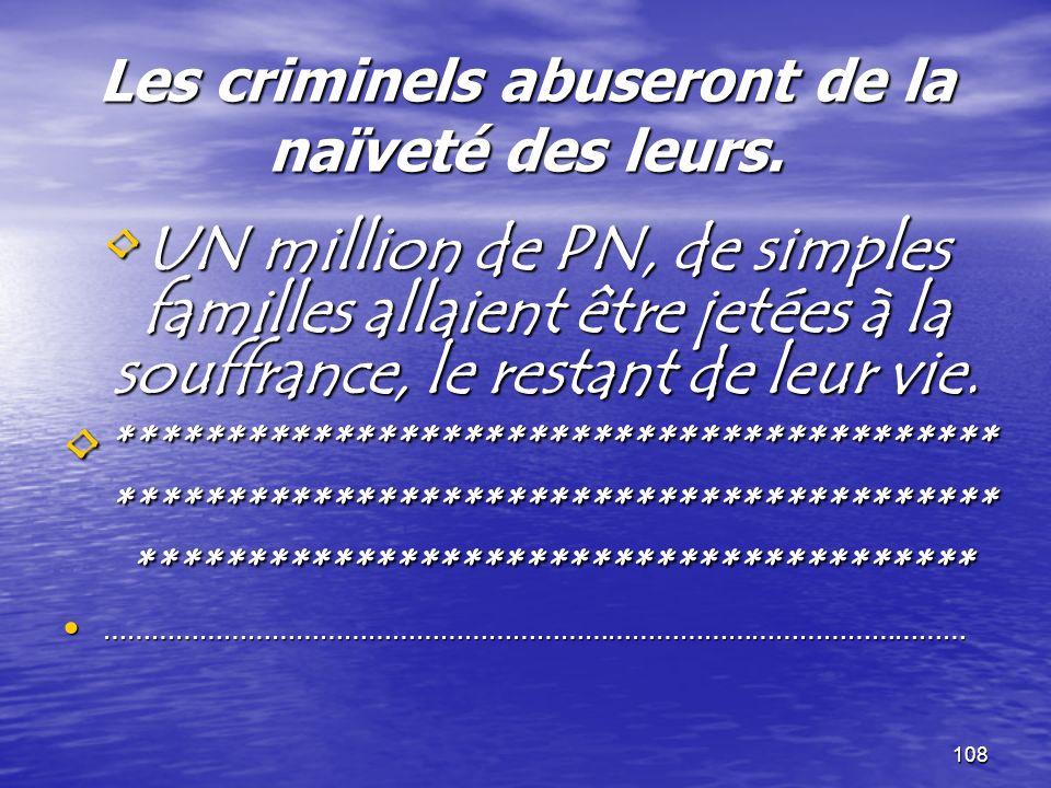 Les criminels abuseront de la naïveté des leurs.