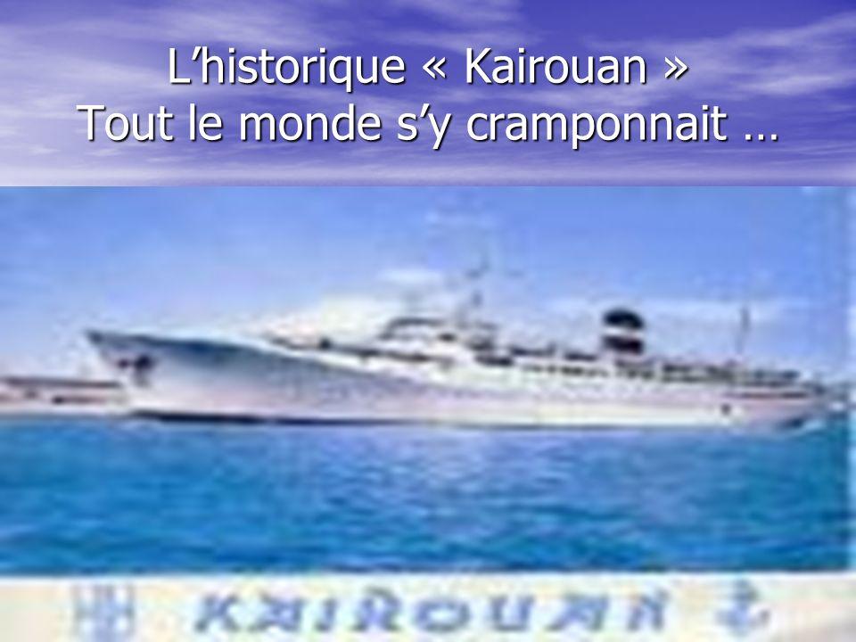 L'historique « Kairouan » Tout le monde s'y cramponnait …
