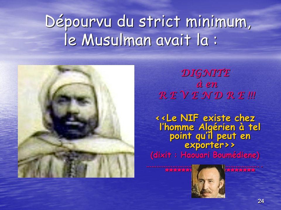 Dépourvu du strict minimum, le Musulman avait la :