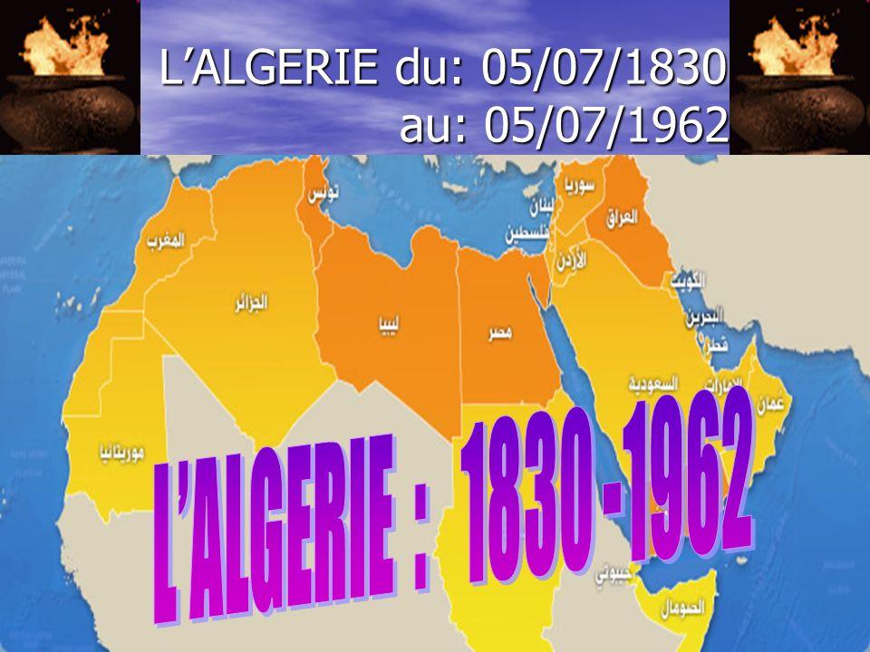 L'ALGERIE du: 05/07/1830 au: 05/07/1962 L'ALGERIE : 1830 -1962