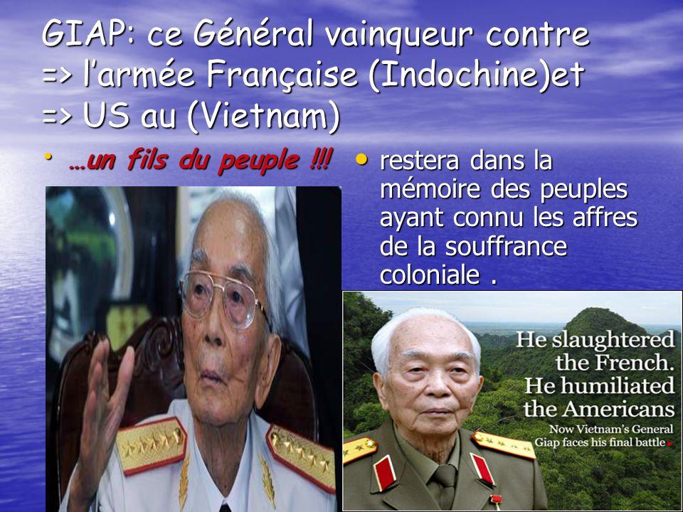 GIAP: ce Général vainqueur contre => l'armée Française (Indochine)et => US au (Vietnam)