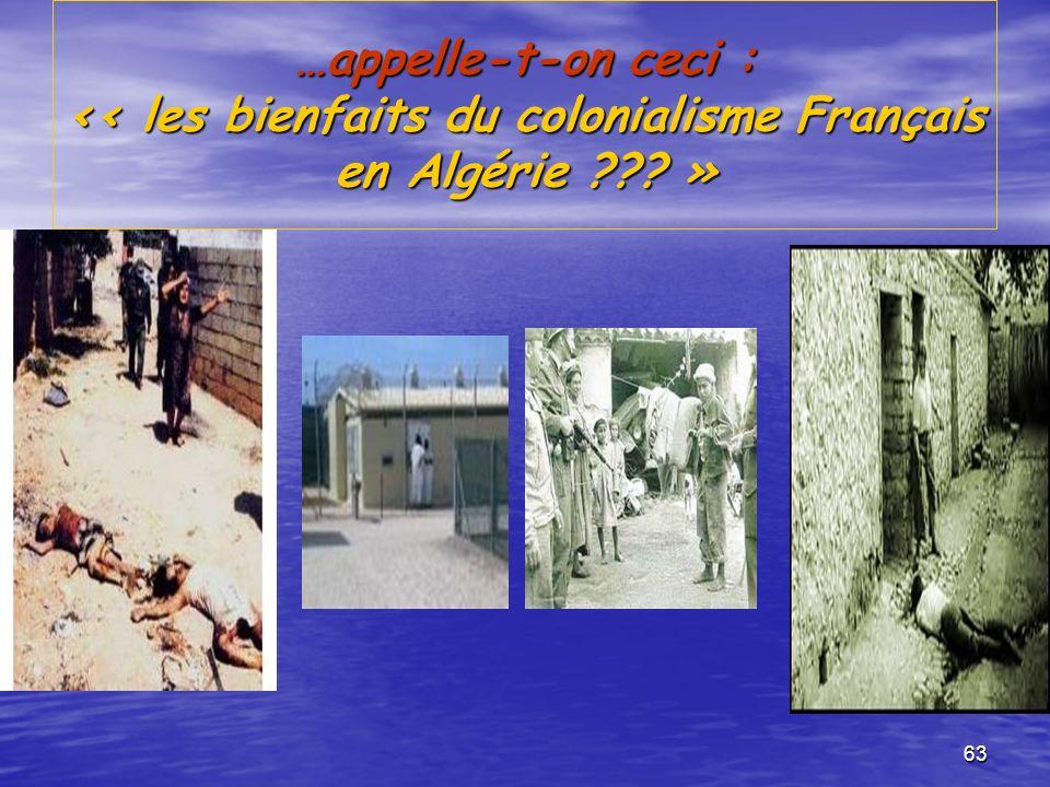 …appelle-t-on ceci : << les bienfaits du colonialisme Français en Algérie »