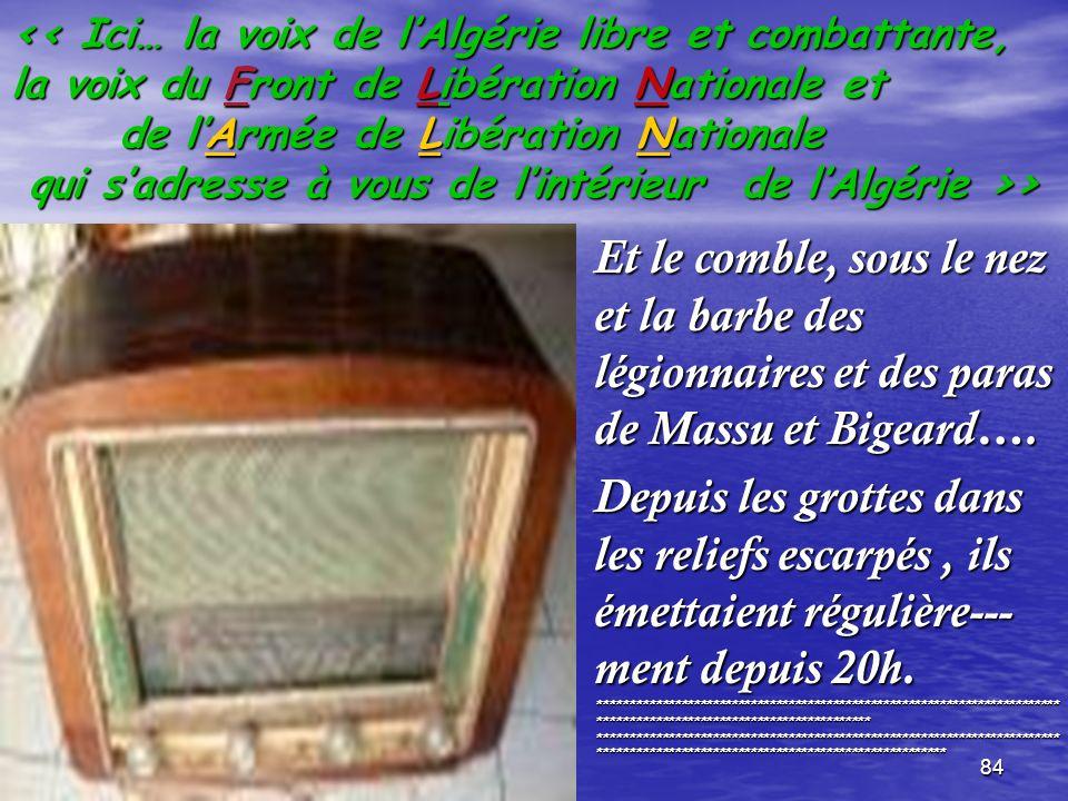 << Ici… la voix de l'Algérie libre et combattante, la voix du Front de Libération Nationale et de l'Armée de Libération Nationale qui s'adresse à vous de l'intérieur de l'Algérie >>