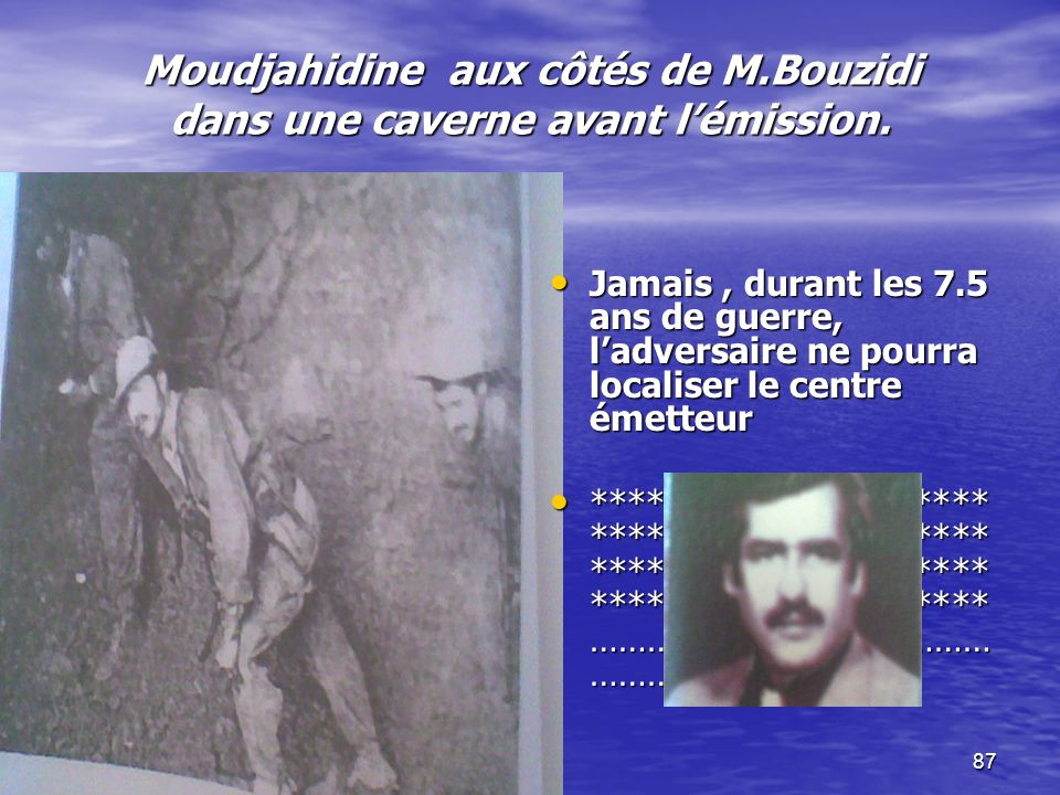 Moudjahidine aux côtés de M.Bouzidi dans une caverne avant l'émission.