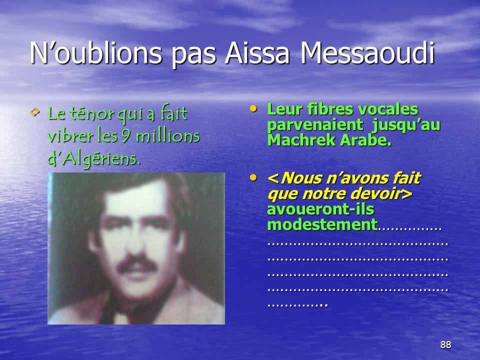 N'oublions pas Aissa Messaoudi