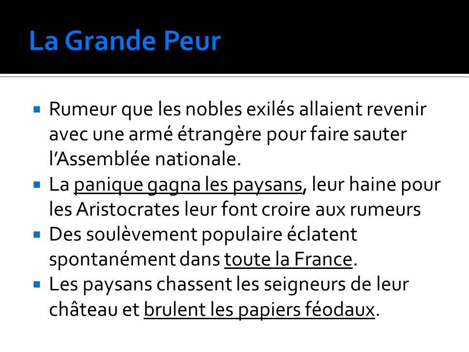La Grande Peur Rumeur que les nobles exilés allaient revenir avec une armé étrangère pour faire sauter l'Assemblée nationale.