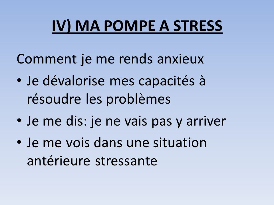 IV) MA POMPE A STRESS Comment je me rends anxieux