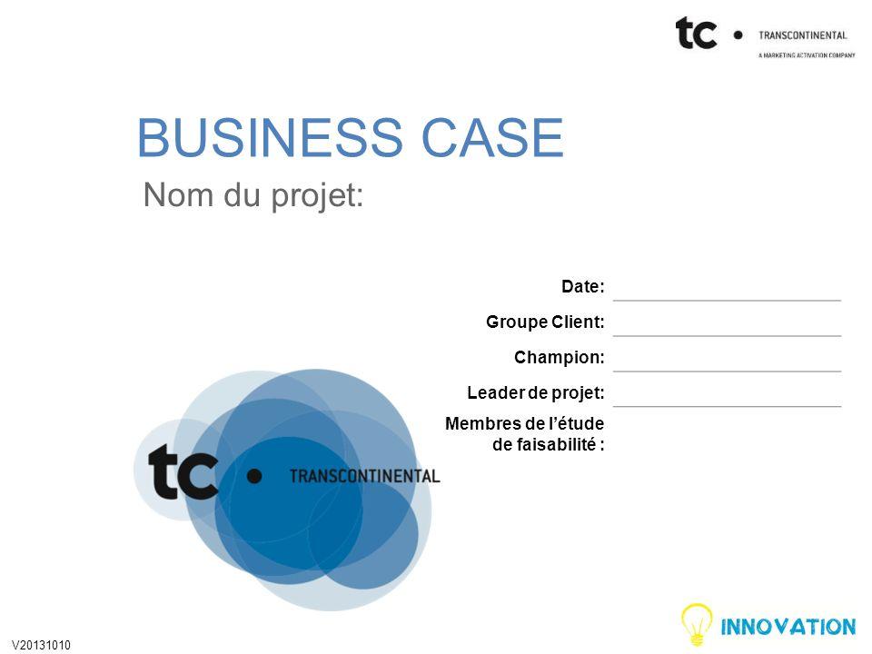 BUSINESS CASE Nom du projet: Date: Groupe Client: Champion: