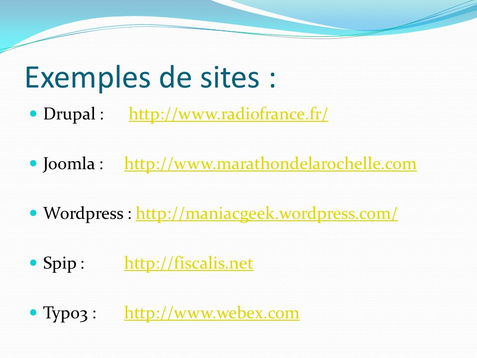 Exemples de sites : Drupal : http://www.radiofrance.fr/