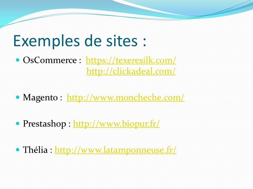 Exemples de sites : OsCommerce : https://texeresilk.com/ http://clickadeal.com/ Magento : http://www.moncheche.com/