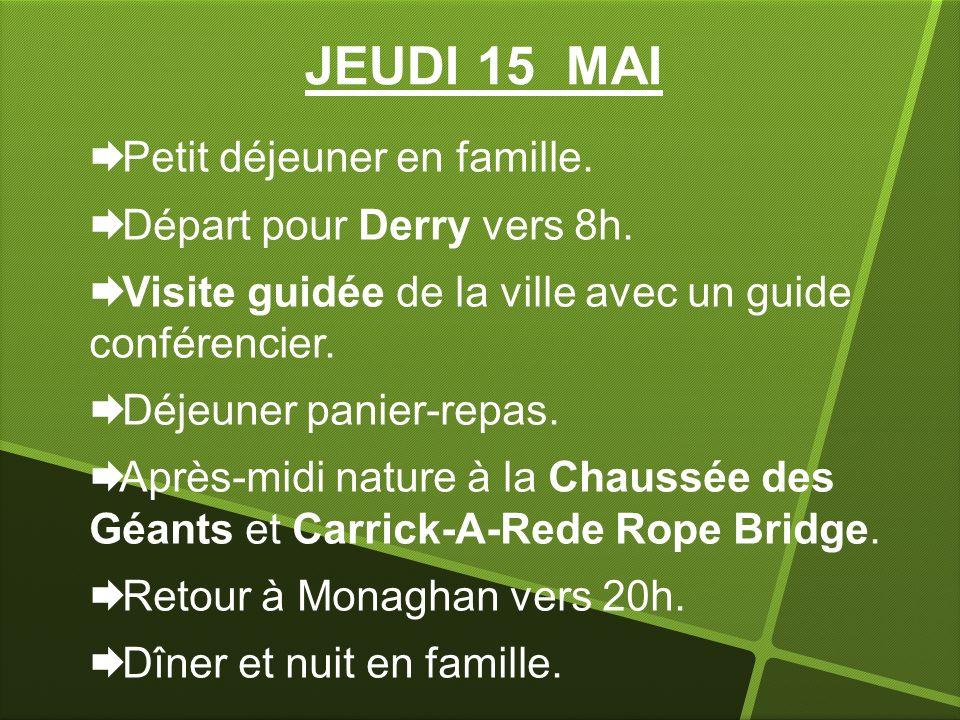 JEUDI 15 MAI Petit déjeuner en famille. Départ pour Derry vers 8h.