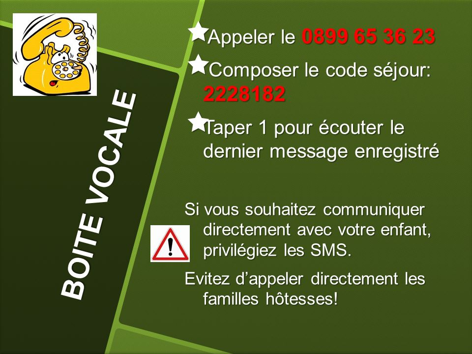 BOITE VOCALE Appeler le 0899 65 36 23 Composer le code séjour: 2228182