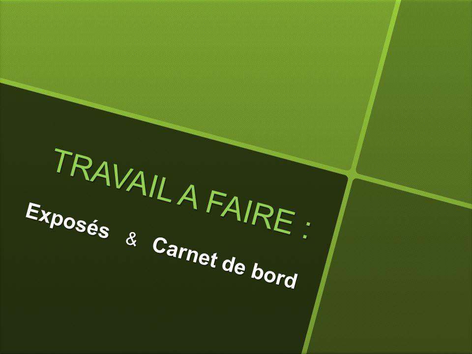 TRAVAIL A FAIRE : Exposés & Carnet de bord