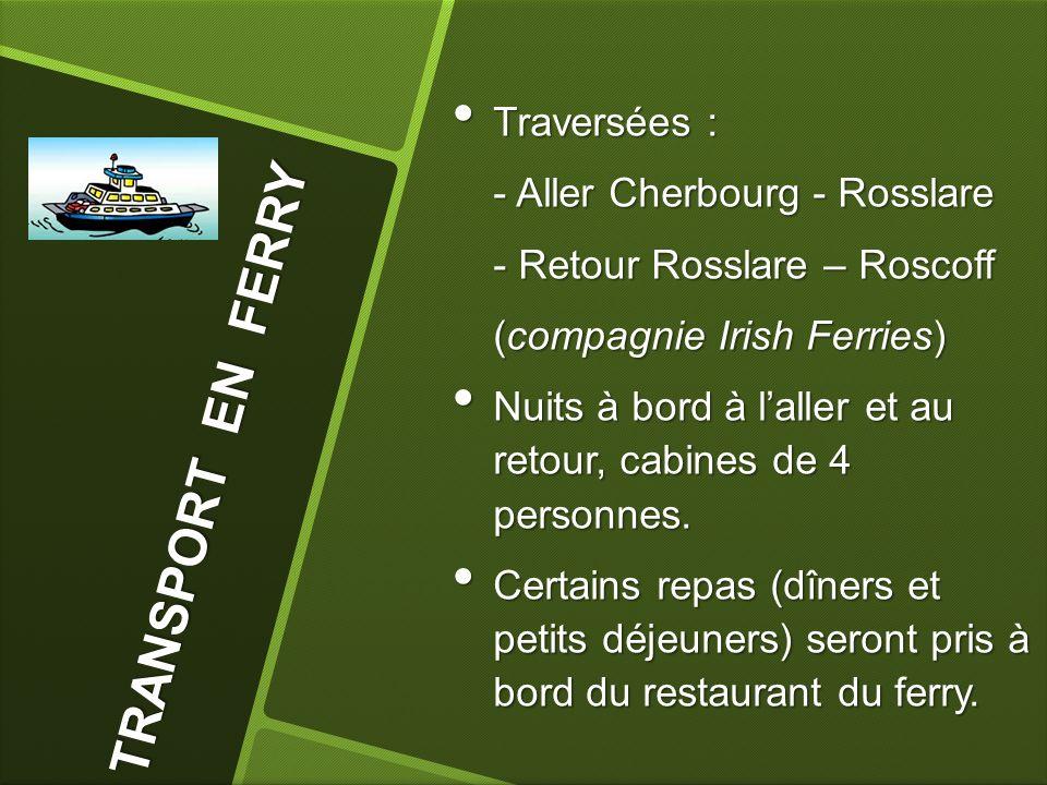 TRANSPORT EN FERRY Traversées : - Aller Cherbourg - Rosslare