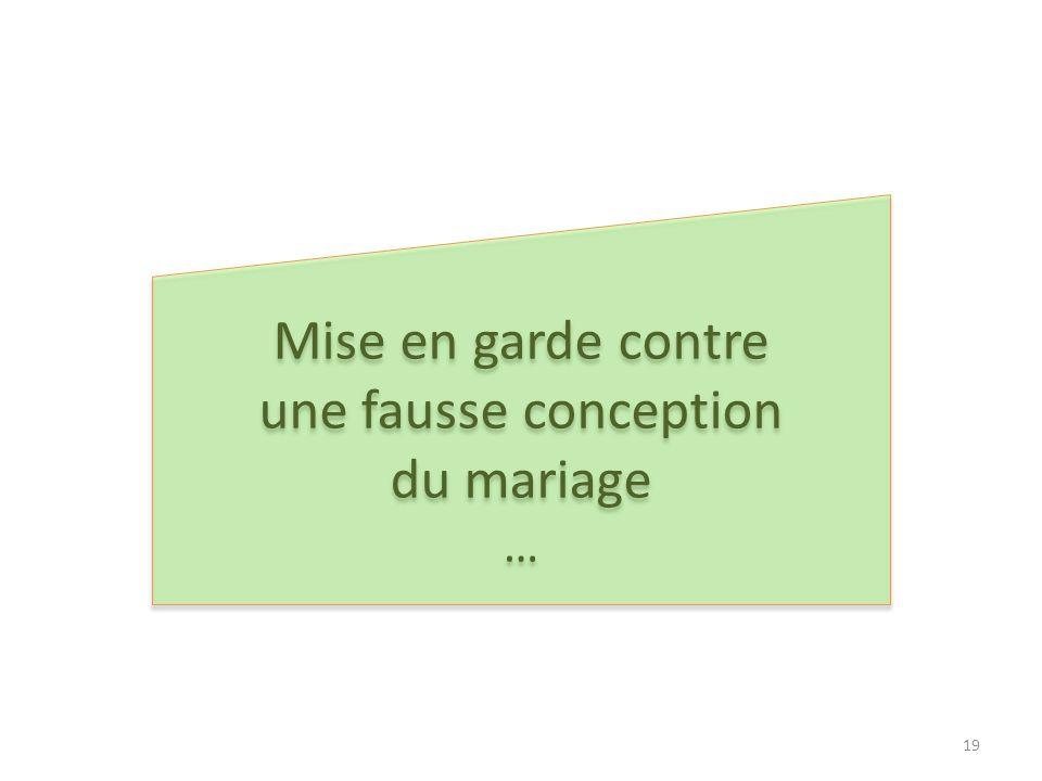 Mise en garde contre une fausse conception du mariage …