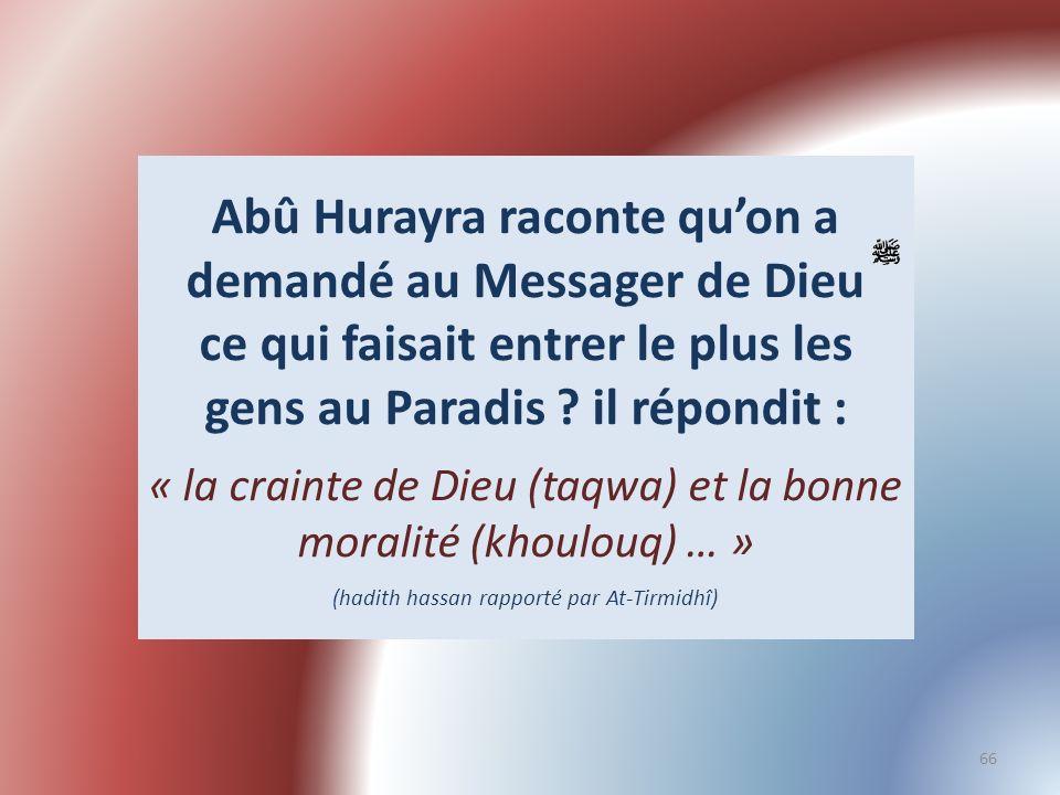 Abû Hurayra raconte qu'on a demandé au Messager de Dieu