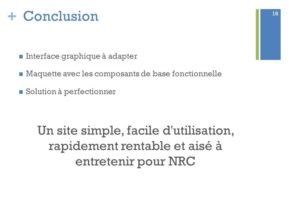 Conclusion Interface graphique à adapter. Maquette avec les composants de base fonctionnelle. Solution à perfectionner.