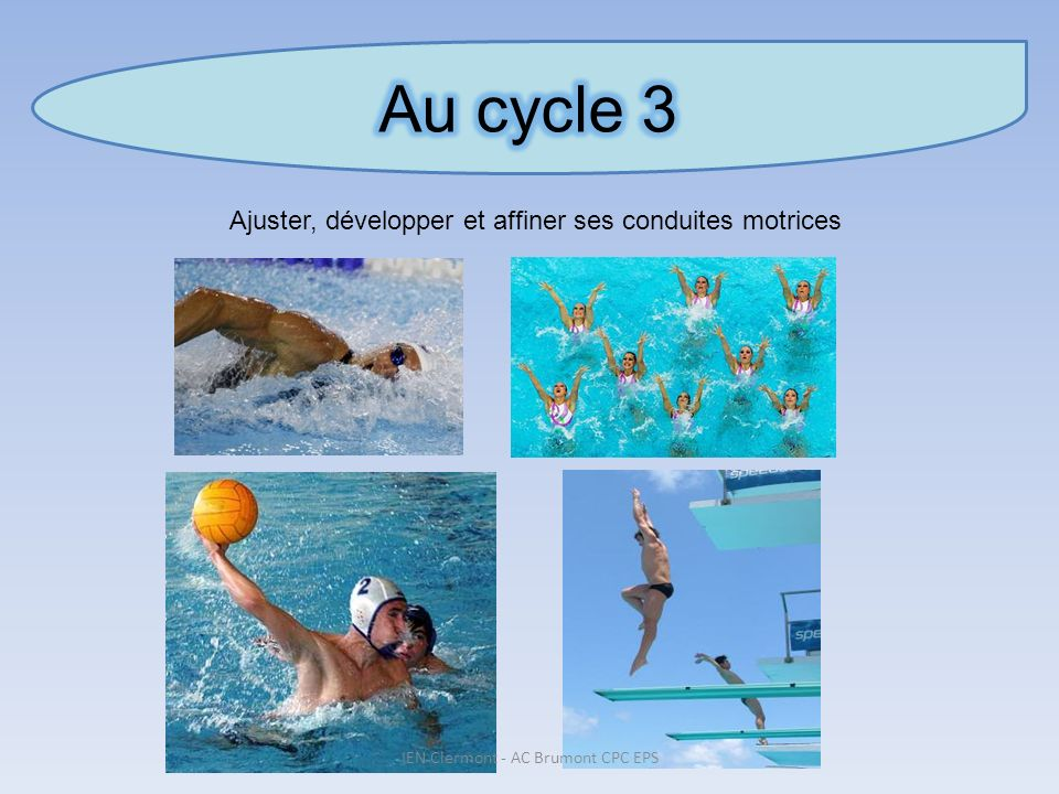 Au cycle 3 Ajuster, développer et affiner ses conduites motrices