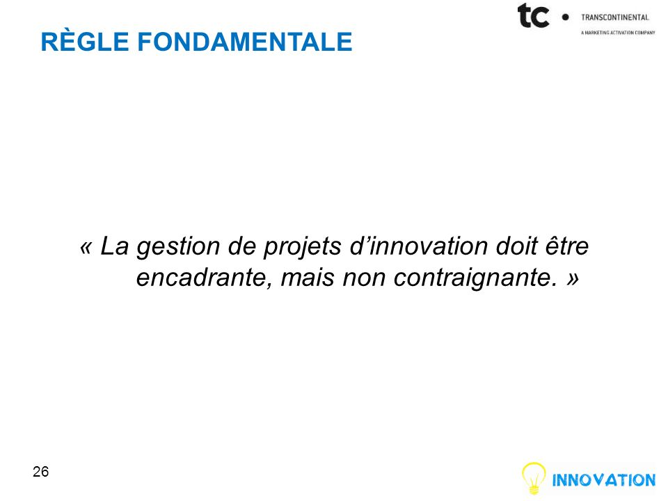 Règle Fondamentale « La gestion de projets d'innovation doit être encadrante, mais non contraignante. »