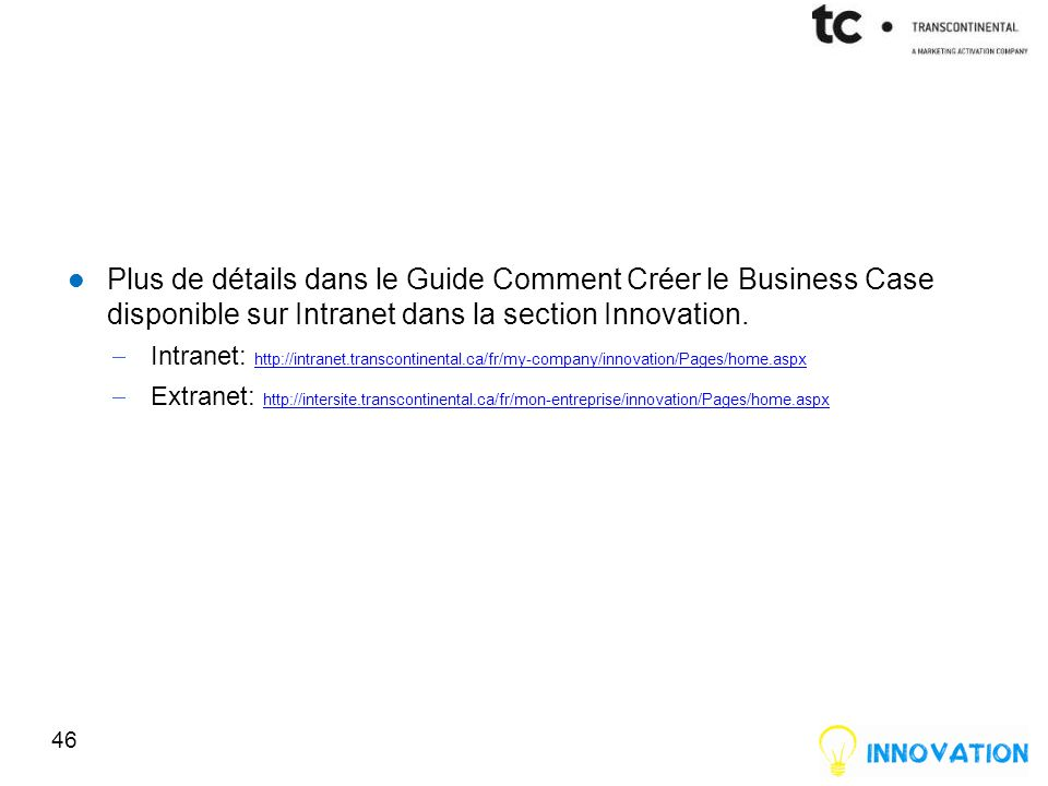 Plus de détails dans le Guide Comment Créer le Business Case disponible sur Intranet dans la section Innovation.