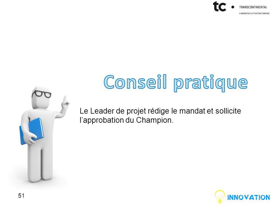Conseil pratique Le Leader de projet rédige le mandat et sollicite l'approbation du Champion.