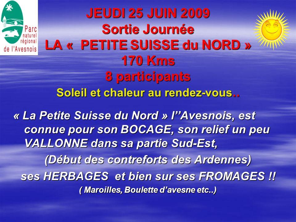 JEUDI 25 JUIN 2009 Sortie Journée LA « PETITE SUISSE du NORD » 170 Kms 8 participants Soleil et chaleur au rendez-vous..