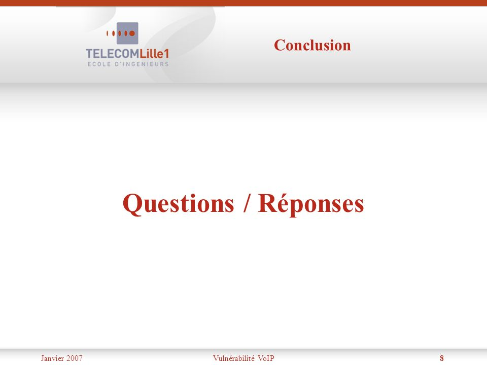 Conclusion Questions / Réponses Janvier 2007 Vulnérabilité VoIP