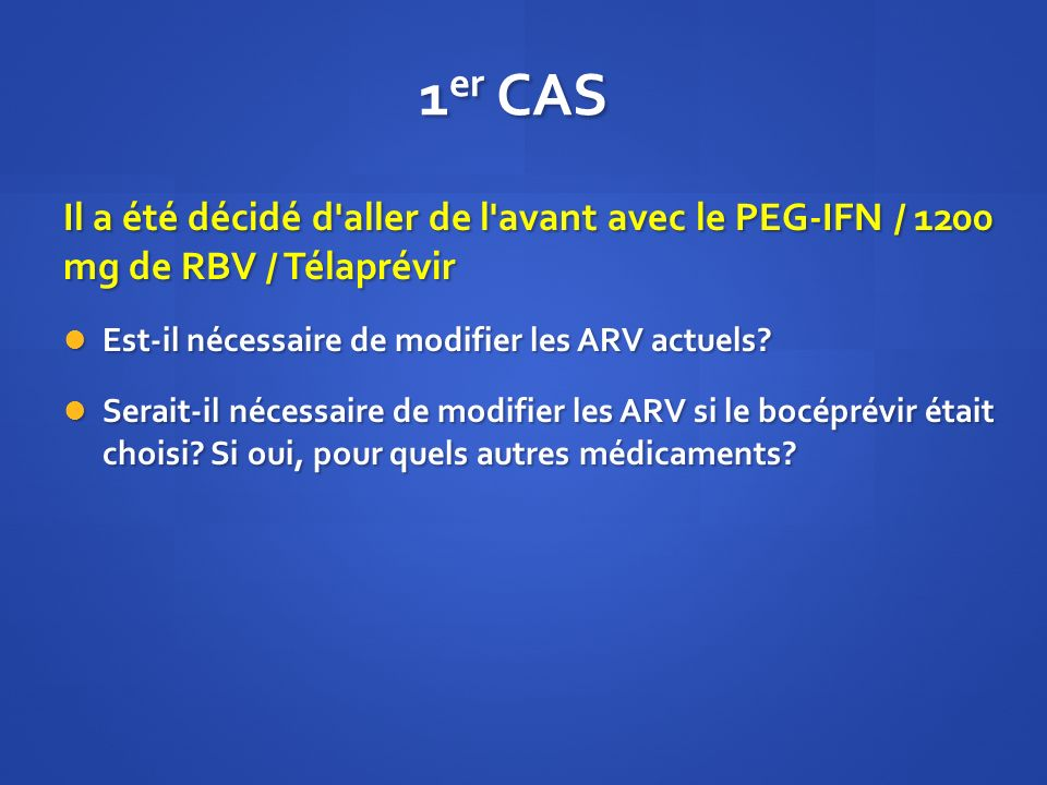 1er CAS Il a été décidé d aller de l avant avec le PEG-IFN / 1200 mg de RBV / Télaprévir. Est-il nécessaire de modifier les ARV actuels