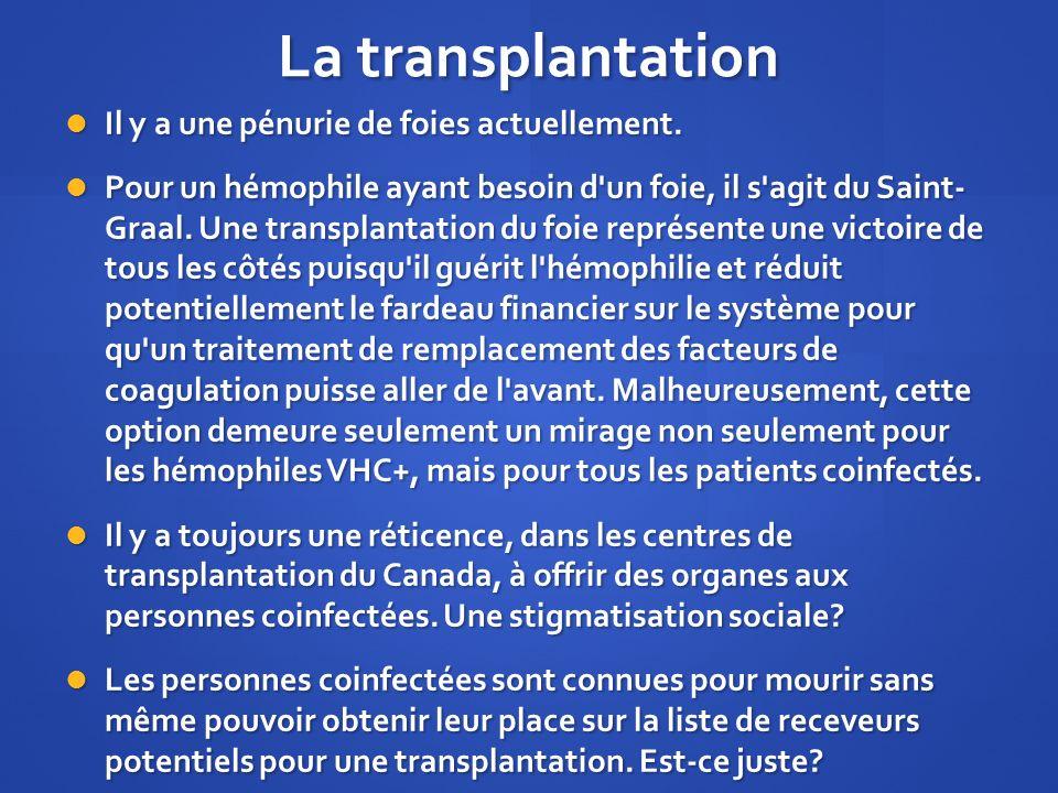 La transplantation Il y a une pénurie de foies actuellement.